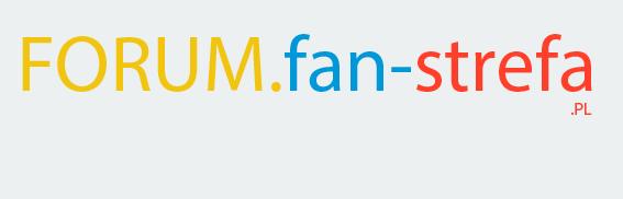 Forum portalu Fan-Strefa.pl